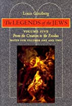 The Legends of the Jews, Volume V: From the…