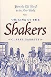 Garrett, Clarke: Origins of the Shakers: From the Old World to the New World
