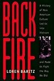 Baritz, Loren: Backfire: A History of How American Culture Led Us into Vietnam and Made Us Fight the Way We Did