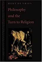 Philosophy and the Turn to Religion by Hent…