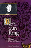 Barker, Nancy Nichols: Brother to the Sun King: Philippe, Duke of Orleans