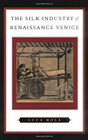 The Silk Industry of Renaissance Venice by…