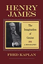 Henry James: The Imagination of Genius, A…