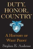 Ambrose, Stephen E.: Duty, Honor, Country: A History of West Point
