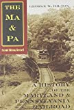 Hilton, George W.: The Ma &amp; Pa: A History of the Maryland &amp; Pennsylvania Railroad