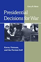 Presidential Decisions for War: Korea,…