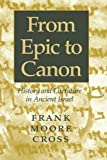 Cross, Frank Moore: From Epic to Canon: History and Literature in Ancient Israel