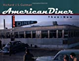 Gutman, Richard J.S.: American Diner Then and Now