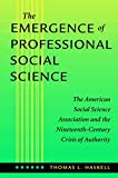 Haskell, Thomas L.: The Emergence of Professional Social Science: The American Social Science Association and the Nineteenth-Century Crisis of Authority