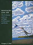 Paul, Gregory s: Dinosaurs of the Air: The Evolution and Loss of Flight in Dinosaurs and Birds