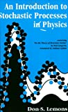 "Lemons, Don S.: An Introduction to Stochastic Processes in Physics: Containing ""on the Theory of Brownian Motion"" by Paul Langevin, Translated by Anthony Gythiel"