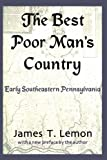 James T. Lemon: The Best Poor Man's Country: Early Southeastern Pennsylvania