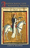 John W. Baldwin: Aristocratic Life in Medieval France: The Romances of Jean Renart and Gerbert de Montreuil, 1190-1230