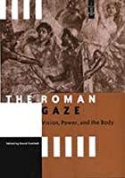 The Roman Gaze: Vision, Power, and the Body…