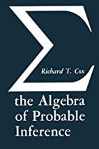 Algebra of Probable Inference by Richard T.…