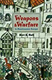 Hall, Bert S.: Weapons and Warfare in Renaissance Europe: Gunpowder, Technology, and Tactics