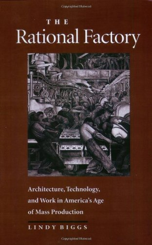 the-rational-factory-architecture-technology-and-work-in-americas-age-of-mass-production-studies-in-industry-and-society