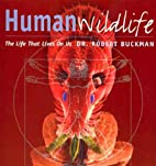 Human Wildlife: The Life That Lives on Us by…