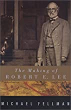 The Making of Robert E. Lee by Michael…