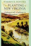 Warren R. Hofstra: The Planting of New Virginia: Settlement and Landscape in the Shenandoah Valley (Creating the North American Landscape)