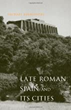 Late Roman Spain and Its Cities by Michael…