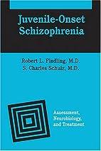 Juvenile-Onset Schizophrenia: Assessment,…