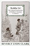 Clark, Beverly Lyon: Kiddie Lit: The Cultural Construction Of Children&#39;s Literature In America
