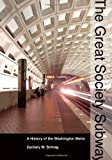 Zachary M. Schrag: The Great Society Subway: A History of the Washington Metro (Creating the North American Landscape)