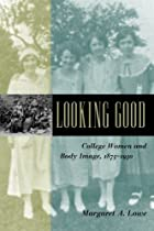 Looking Good: College Women and Body Image,…