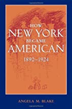 How New York Became American, 1890-1924 by…