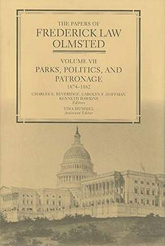 the-papers-of-frederick-law-olmsted-parks-politics-and-patronage-18741882-volume-7