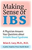 Brian E. Lacy: Making Sense of IBS: A Physician Answers Your Questions about Irritable Bowel Syndrome (A Johns Hopkins Press Health Book)