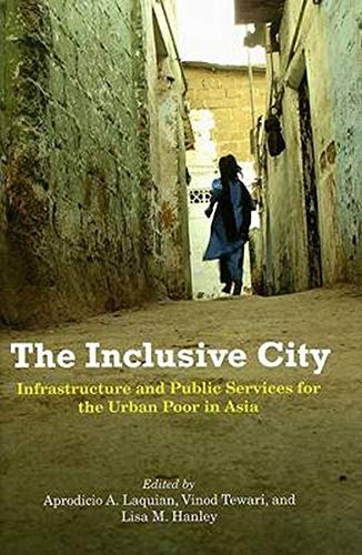 the-inclusive-city-infrastructure-and-public-services-for-the-urban-poor-in-asia-woodrow-wilson-center-press