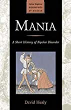 Mania: A Short History of Bipolar Disorder…
