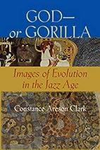 God -- or Gorilla: Images of Evolution in…