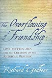 Godbeer, Richard: The Overflowing of Friendship: Love between Men and the Creation of the American Republic