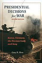 Presidential Decisions for War: Korea,…