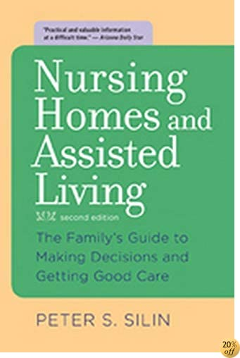 Nursing Homes and Assisted Living: The Family's Guide to Making Decisions and Getting Good Care
