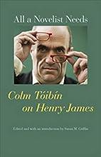 All a Novelist Needs: Colm Tóibín on Henry…