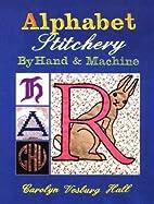 Alphabet Stitchery by Hand and Machine…