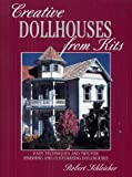 Schleicher, Robert: Creative Dollhouses from Kits: Easy Techniques and Tips for Finishing and Customizing Dollhouses