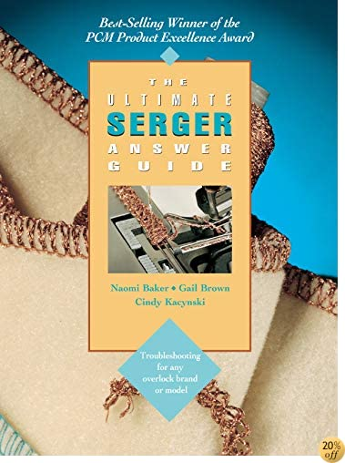 TThe Ultimate Serger Answer Guide: Troubleshooting for Any Overlock Brand or Model (Creative Machine Arts Series)