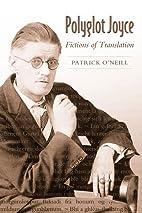 Polyglot Joyce: Fictions of Translation by…