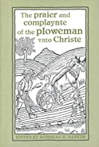 The praier and complaynte of the ploweman…