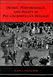 Fletcher, Alan J.: Drama, Performance, and Polity in Pre-Cromwellian Ireland