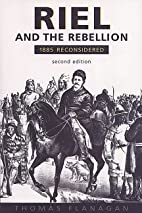 Riel and the Rebellion: 1885 Reconsidered by…