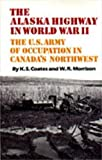 Coates, Ken: The Alaska Highway in World War II: The U.S. Army of Occupation in Canada's Northwest