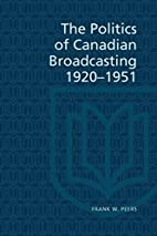 The politics of Canadian broadcasting,…