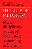 Ricoeur, Paul: The Rule of Metaphor: Multi-Disciplinary Studies of the Creation of Meaning in Language