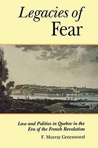 the-legacies-of-fear-law-and-politics-in-quebec-in-the-era-of-the-french-revolution-osgoode-society-for-canadian-legal-history